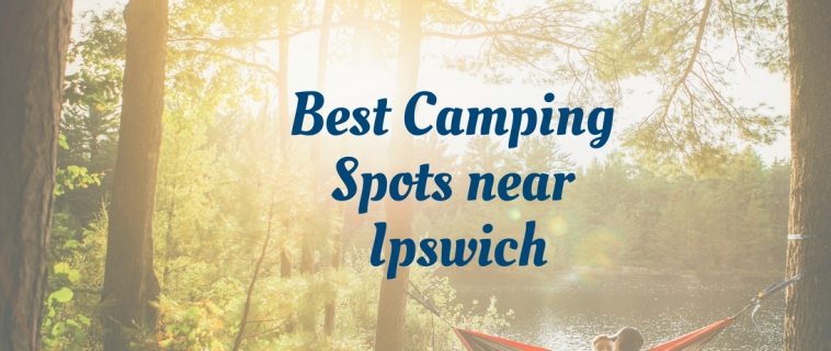 Best Camping Spots Near Ipswich